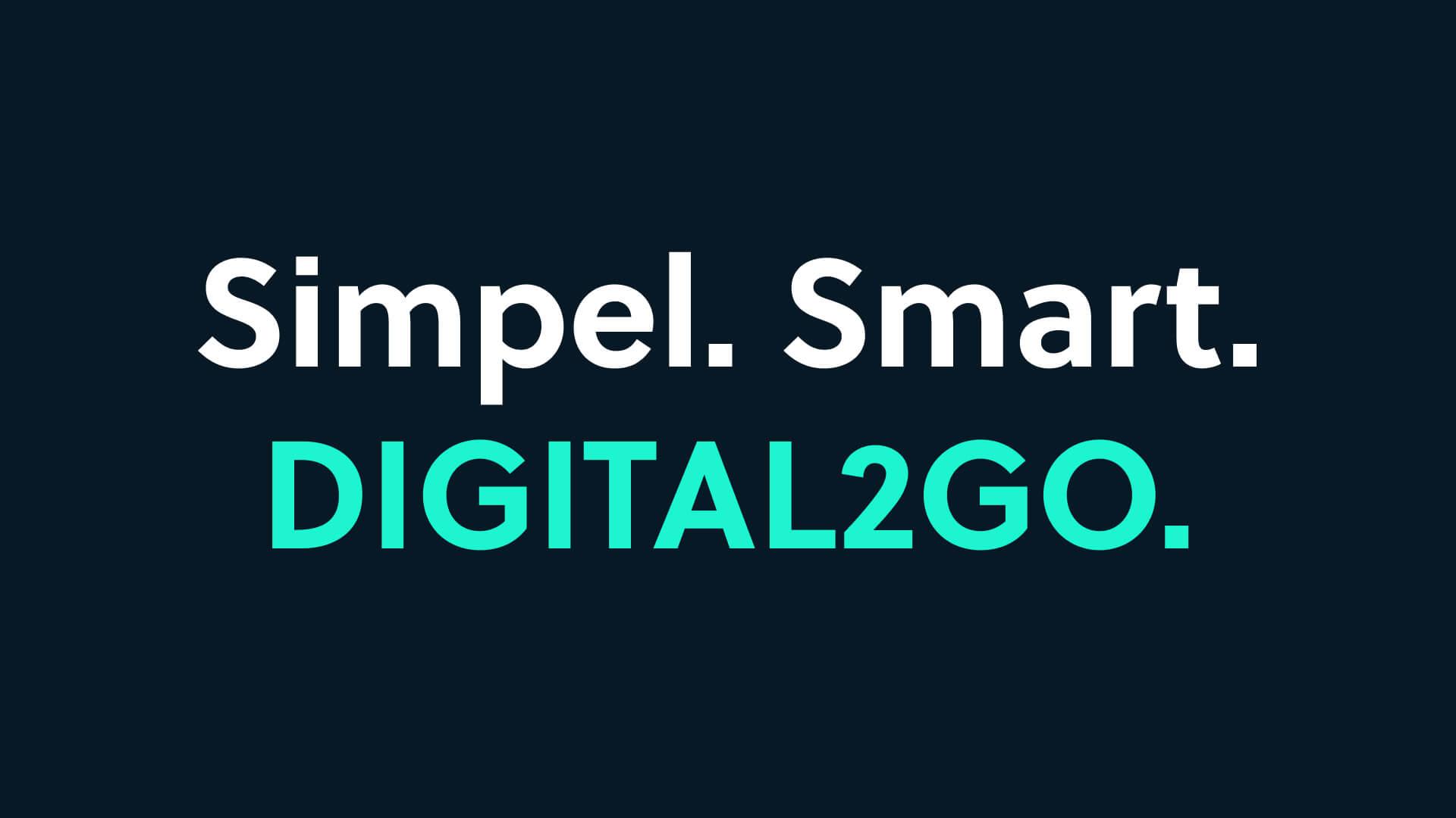 Simpel. Smart. DIGITAL2GO.